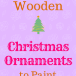 10 Wooden Christmas Ornaments to Paint