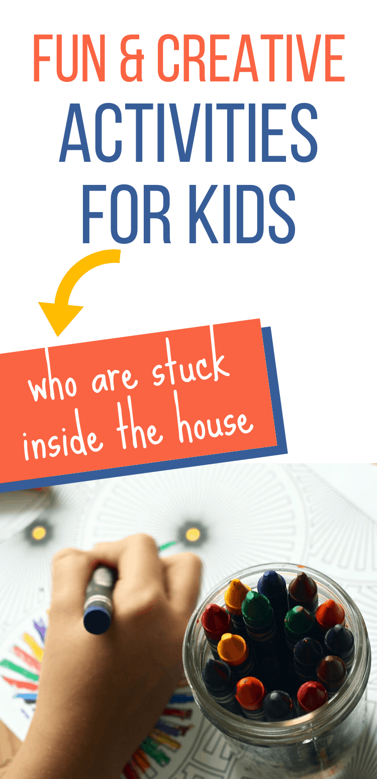 Fun and creative activities for kids stuck inside the house